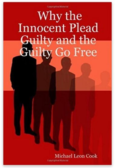 Why Innocent Plead Guilty & Guilty Go Free
